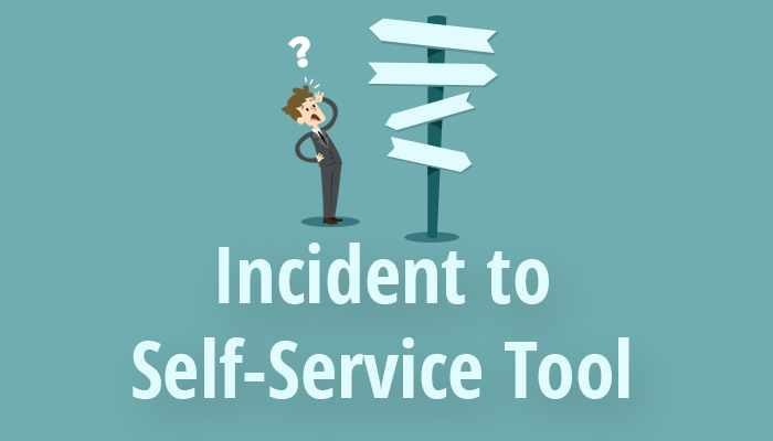 Incident to self service tool